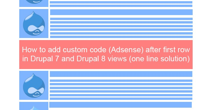How to add custom code (Adsense) after first row in Drupal 7 and Drupal 8 views (one line solution)